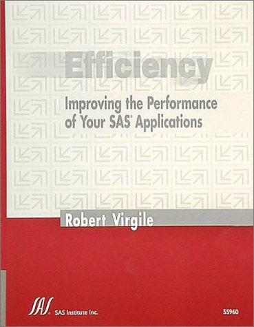 Efficiency Improving the Performance of Your SAS Applications: Robert Virgile