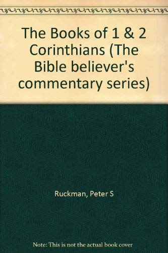 The Books of 1 & 2 Corinthians (The Bible believer's commentary series) (1580260462) by Peter S Ruckman