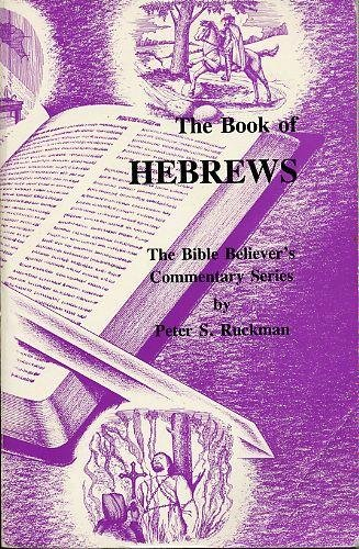 The Book of Hebrews (The Bible Believer's Commentary Series) (1580260586) by Peter S. Ruckman