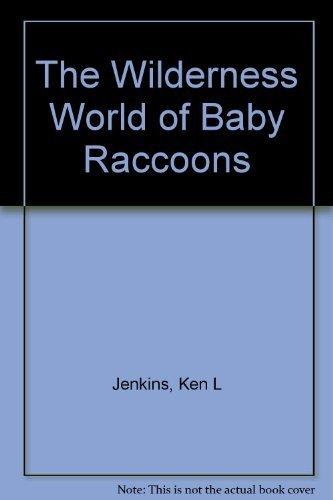 The Wilderness World of Baby Raccoons: Jenkins, Ken L