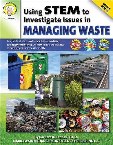 Using STEM to Investigate Issues in Managing Waste, Grades 5 - 8: Barbara R. Sandall Ed.D.