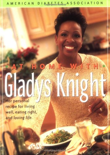 At Home With Gladys Knight : Her Personal Recipe for Living Well, Eating Right, and Loving Life: ...