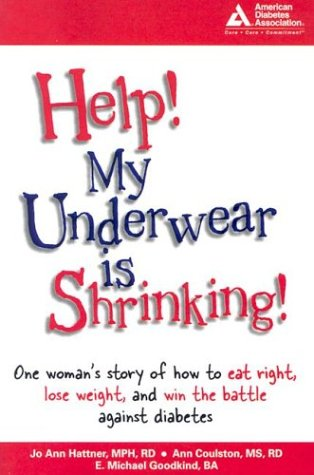 9781580401791: HELP! My Underwear is Shrinking : One Woman's Story of How to Eat Right, Lose Weight, and Win the Battle Against Diabetes