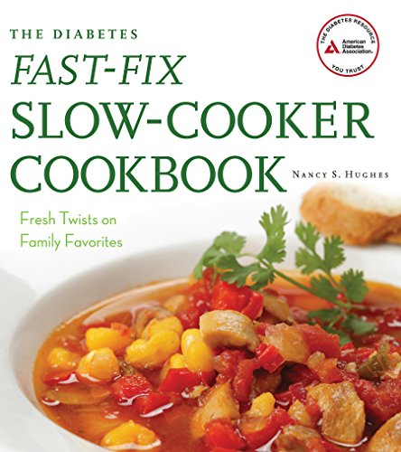 The Diabetes Fast-Fix Slow-Cooker Cookbook: Fresh Twists on Family Favorites: Hughes, Nancy S.