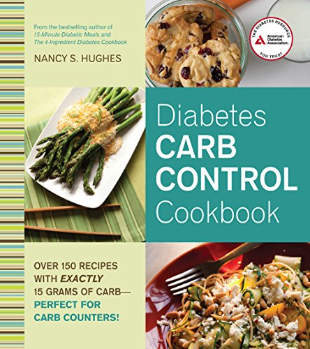 Diabetes Carb Control Cookbook: Over 150 Recipes with Exactly 15 Grams of Carb � Perfect for Carb ...