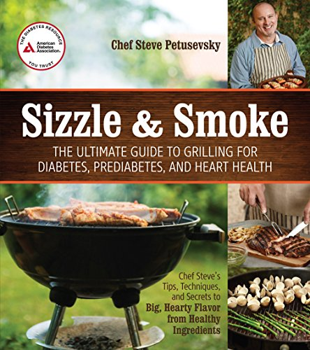 9781580405300: Sizzle and Smoke: The Ultimate Guide to Grilling for Diabetes, Prediabetes, and Heart Health