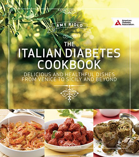 Italian Diabetes Cookbook: Delicious and Healthful Dishes from Venice to Sicily and Beyond: Amy ...