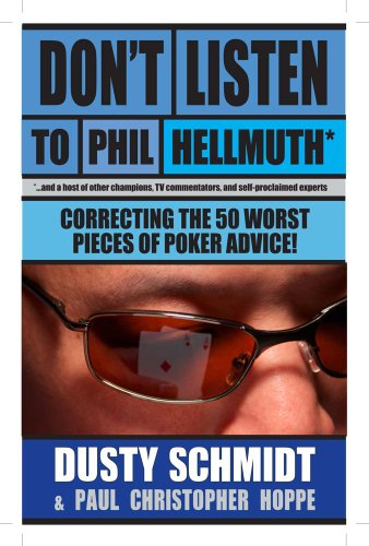 Don't Listen to Phil Hellmuth: Correcting the 50 Worst Pieces of Poker Advice!: Schmidt, Dusty...