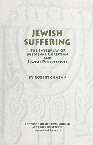 Jewish Suffering: The Interplay of Medieval Christian and Jewish Perspectives: Robert Chazan
