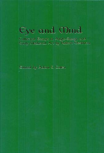 9781580441223: Eye and Mind: Collected Essays in Anglo-Saxon and Early Medieval Art by Robert Deshman (Publications of the Richard Rawlinson Center)