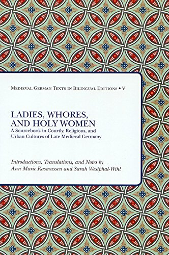 9781580441513: Ladies, Whores, and Holy Women: A Sourcebook in Courtly, Religious, and Urban Cultures of Late Medieval Germany (Medieval German Texts in Bilingual Editions) (German and English Edition)