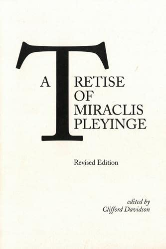 A Tretise of Miraclis Pleyinge (Early Drama, Art, and Music Monograph): Clifford Davidson