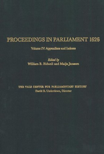 Proceedings in Parliament 1626, Volume 4: Appendices and Indices (Yale Proceedings in Parliament): ...