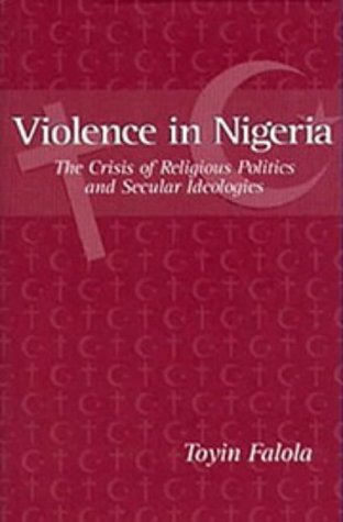 9781580460187: Violence in Nigeria: The Crisis of Religious Politics and Secular Ideologies (Rochester Studies in African History and the Diaspora)