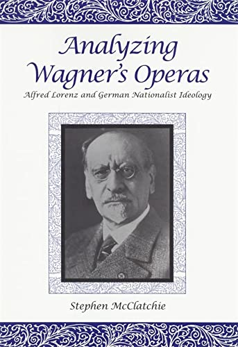 9781580460231: Analyzing Wagner's Operas: Alfred Lorenz and German Nationalist Ideology (Eastman Studies in Music)