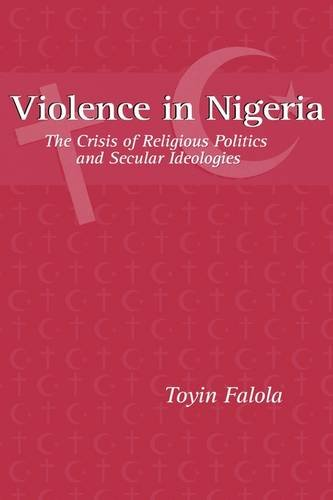 9781580460521: Violence in Nigeria: The Crisis of Religious Politics and Secular Ideologies