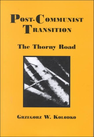 Post-Communist Transition:: The Thorny Road (Rochester Studies in Central Europe): Grzegorz W. ...