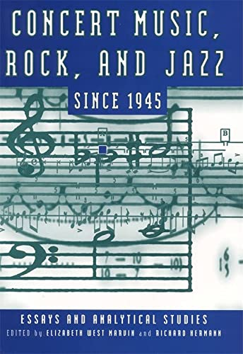 Concert Music, Rock, and Jazz Since 1945 Essays and Analytical Studies