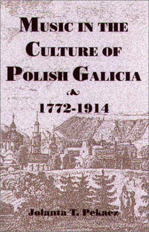 9781580461092: Music in the Culture of Polish Galicia, 1772-1914 (Rochester Studies in East and Central Europe)