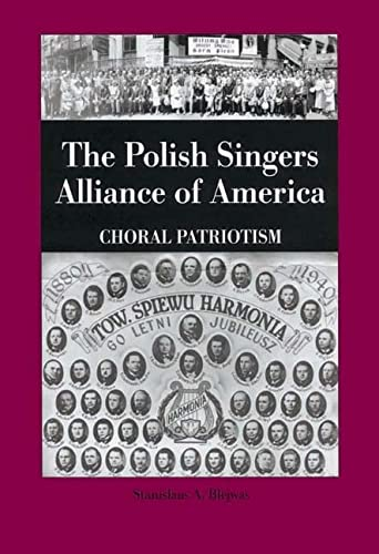 9781580461474: The Polish Singers Alliance of America 1888-1998: Choral Patriotism (Rochester Studies in East and Central Europe)