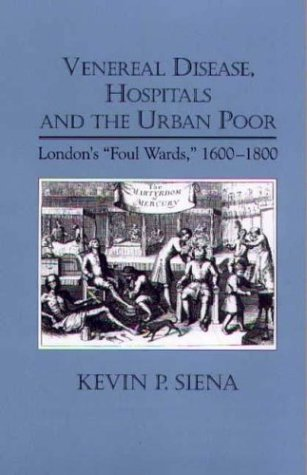 Venereal Disease, Hospitals and the Urban Poor: London s Foul Wards, 1600-1800 (Hardback): Kevin ...