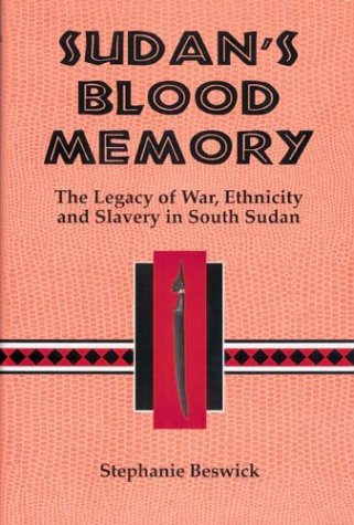 9781580461511: Sudan's Blood Memory: The Legacy of War, Ethnicity, and Slavery in South Sudan (Rochester Studies in African History and the Diaspora, V. 17)