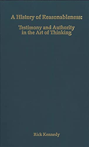 9781580461528: A History of Reasonableness: Testimony and Authority in the Art of Thinking (Rochester Studies in Philosophy)