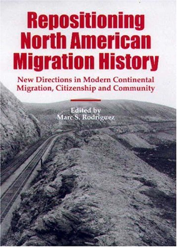 Repositioning North American Migration History: New Directions in Modern Continental Migration, ...