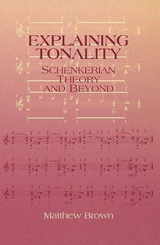 Explaining Tonality: Schenkerian Theory and Beyond: Matthew Brown