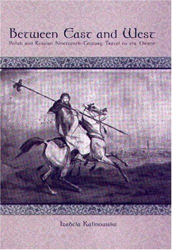 Between East and West: Polish and Russian Nineteenth-Century Travel to the Orient.: Kalinowska, ...