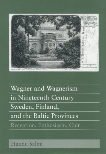 Wagner and Wagnerism in Nineteenth-Century Sweden, Finland, and the Baltic Provinces: Reception, ...