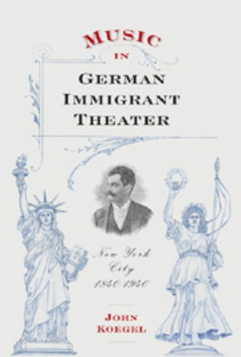 9781580462150: Music in German Immigrant Theater: New York City, 1840-1940 (62) (Eastman Studies in Music)
