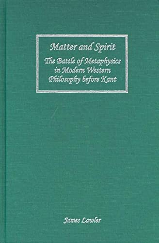 Matter and Spirit: The Battle of Metaphysics in Modern Western Philosophy before Kant (Rochester Studies in Philosophy) (1580462219) by James Lawler
