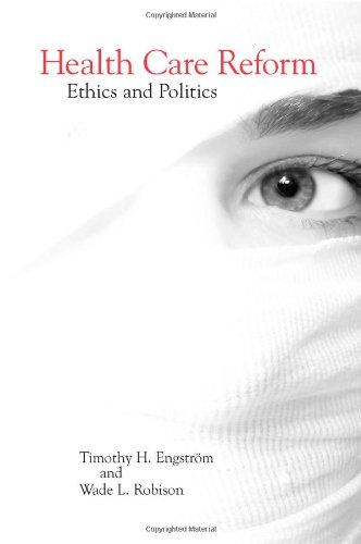 Health Care Reform: Ethics and Politics: Timothy H. Engström, Wade L. Robison