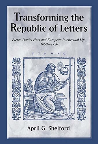 9781580462433: Transforming the Republic of Letters: Pierre-Daniel Huet and European Intellectual Life, 1650-1720 (Changing Perspectives on Early Modern Europe)