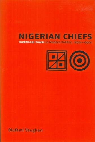 9781580462495: Nigerian Chiefs: Traditional Power in Modern Politics, 1890s-1990s (Rochester Studies in African History and the Diaspora)