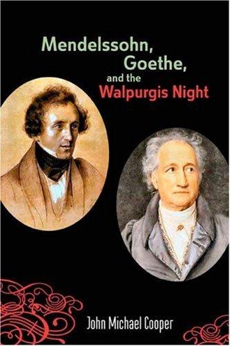 9781580462525: Mendelssohn, Goethe, and the Walpurgis Night: The Heathen Muse in European Culture, 1700-1850 (Eastman Studies in Music)