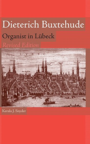 Dieterich Buxtehude: Organist in Lubeck (Revised Edition,: SNYDER, Kerala J.