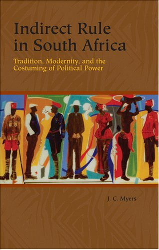 Indirect Rule in South Africa: Tradition, Modernity, and the Costuming of Political Power (...