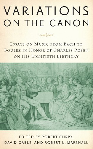 Variations on the Canon. Essays on Music from Bach to Boulez in Honor of Charles Rosen on His Eig...