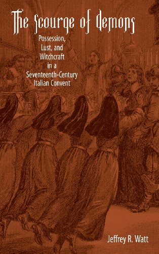 9781580462983: The Scourge of Demons: Possession, Lust, and Witchcraft in a Seventeenth-Century Italian Convent (12) (Changing Perspectives on Early Modern Europe)
