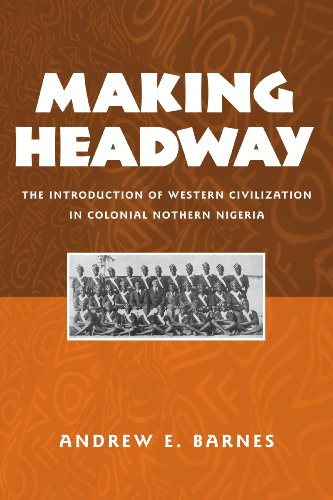 9781580462990: Making Headway: The Introduction of Western Civilization in Colonial Northern Nigeria (Rochester Studies in African History and the Diaspora)