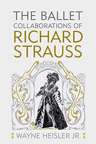 9781580463218: The Ballet Collaborations of Richard Strauss (Eastman Studies in Music)