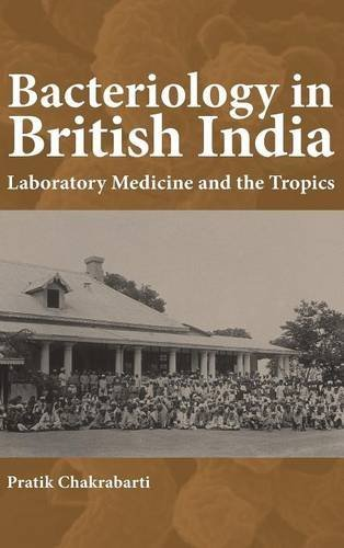 Bacteriology in British India Rochester Studies in Medical History: Pratik Chakrabarti