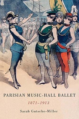 Parisian Music-Hall Ballet, 1871-1913 (Eastman Studies in Music): Gutsche-Miller, Sarah