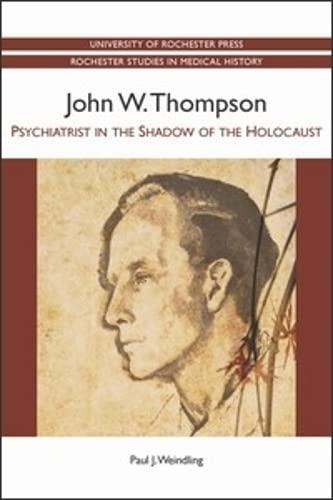 9781580464604: John W. Thompson: Psychiatrist in the Shadow of the Holocaust