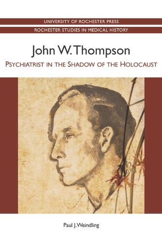 9781580464604: John W. Thompson: Psychiatrist in the Shadow of the Holocaust (Rochester Studies in Medical History)