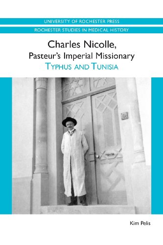 9781580464659: Charles Nicolle, Pasteur's Imperial Missionary: Typhus and Tunisia (7) (Rochester Studies in Medical History)
