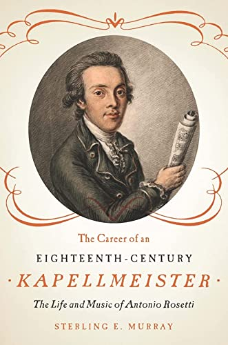 9781580464673: The Career of an Eighteenth-Century Kapellmeister: The Life and Music of Antonio Rosetti (Eastman Studies in Music)