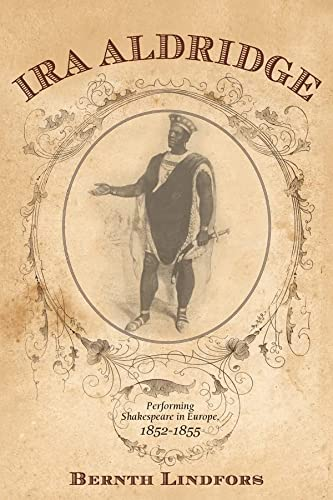 9781580464727: Ira Aldridge: Performing Shakespeare in Europe, 1852-1855 (Rochester Studies in African History and the Diaspora)